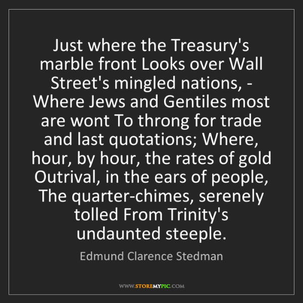 Edmund Clarence Stedman: Just where the Treasury's marble front Looks over Wall...