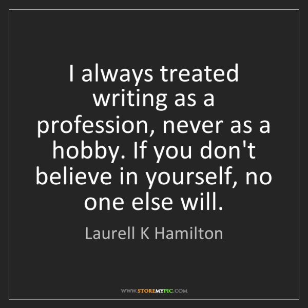 Laurell K Hamilton: I always treated writing as a profession, never as a...
