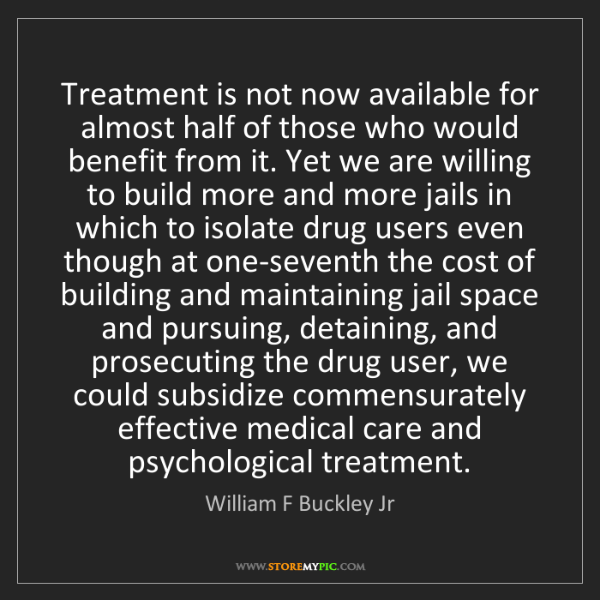 William F Buckley Jr: Treatment is not now available for almost half of those...