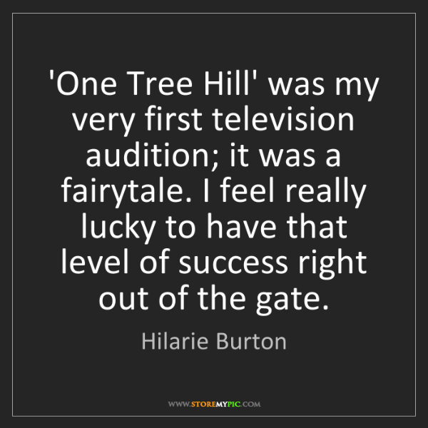 Hilarie Burton: 'One Tree Hill' was my very first television audition;...