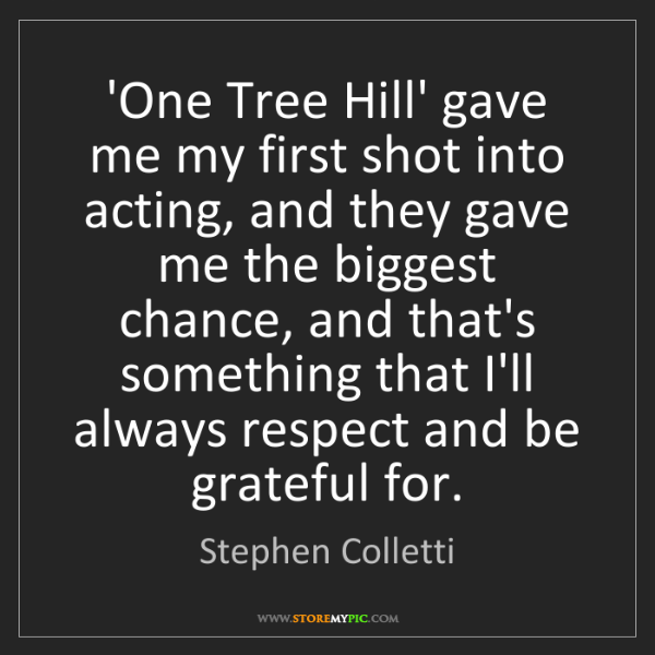 Stephen Colletti: 'One Tree Hill' gave me my first shot into acting, and...