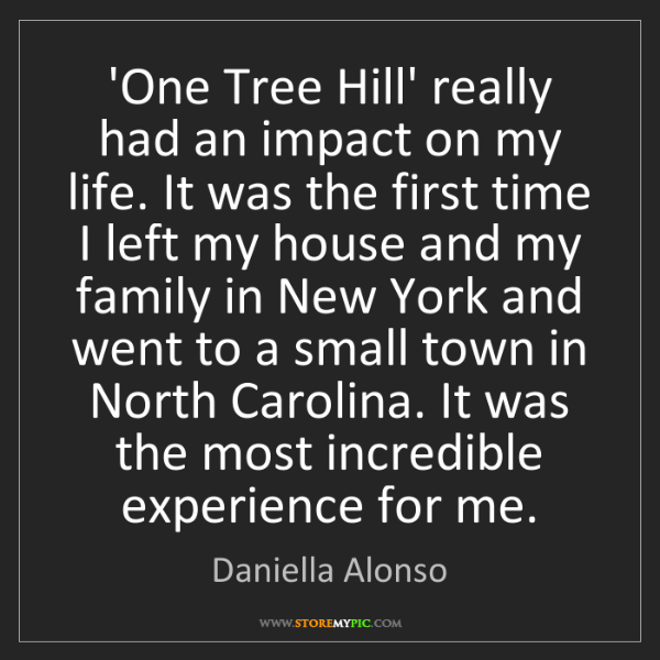 Daniella Alonso: 'One Tree Hill' really had an impact on my life. It was...