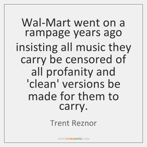 Wal-Mart went on a rampage years ago insisting all music they carry ...