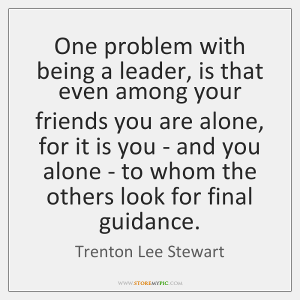 One problem with being a leader, is that even among your friends ...