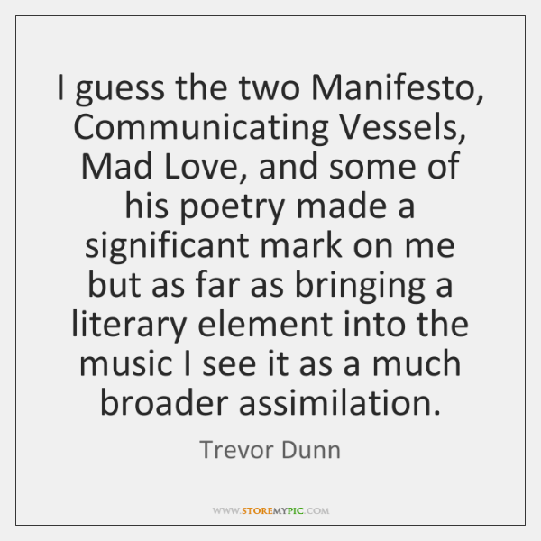 I guess the two Manifesto, Communicating Vessels, Mad Love, and some of ...