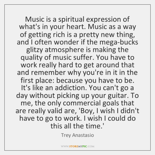 Music is a spiritual expression of what's in your heart. Music as ...