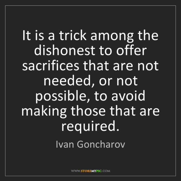 Ivan Goncharov: It is a trick among the dishonest to offer sacrifices...