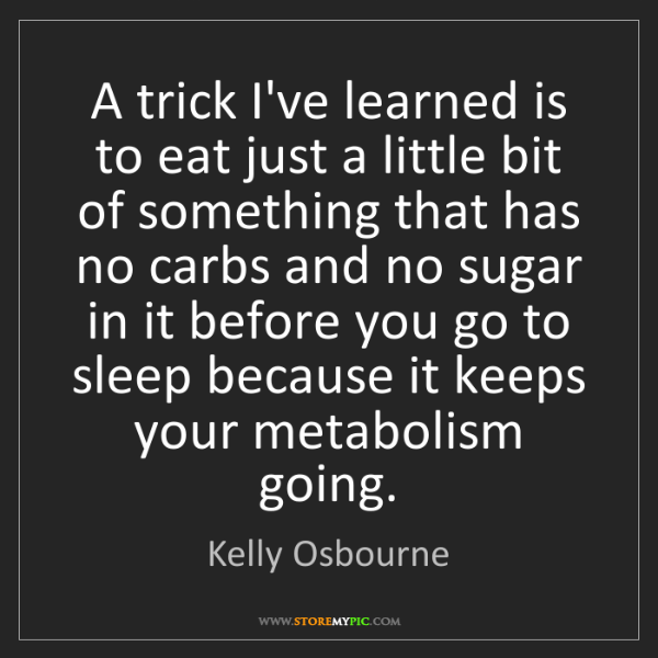 Kelly Osbourne: A trick I've learned is to eat just a little bit of something...