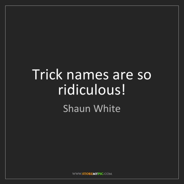 Shaun White: Trick names are so ridiculous!