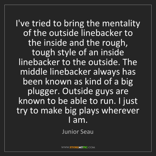 Junior Seau: I've tried to bring the mentality of the outside linebacker...