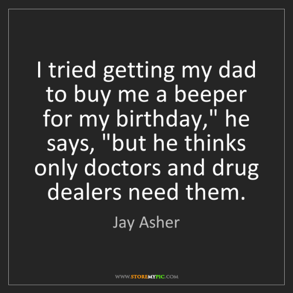 "Jay Asher: I tried getting my dad to buy me a beeper for my birthday,""..."