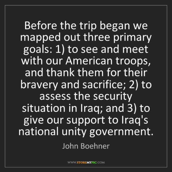 John Boehner: Before the trip began we mapped out three primary goals:...