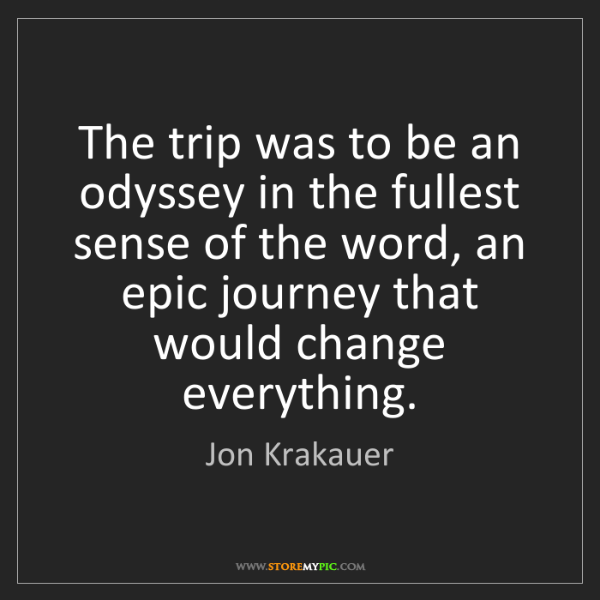Jon Krakauer: The trip was to be an odyssey in the fullest sense of...