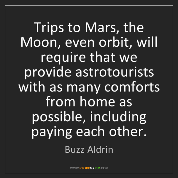 Buzz Aldrin: Trips to Mars, the Moon, even orbit, will require that...