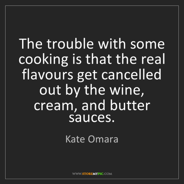 Kate Omara: The trouble with some cooking is that the real flavours...