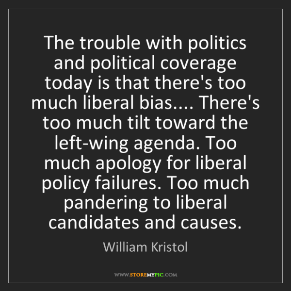William Kristol: The trouble with politics and political coverage today...