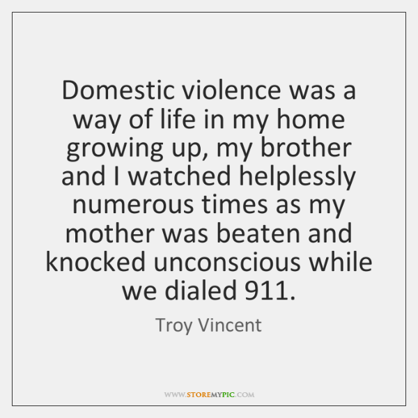 Domestic violence was a way of life in my home growing up, ...