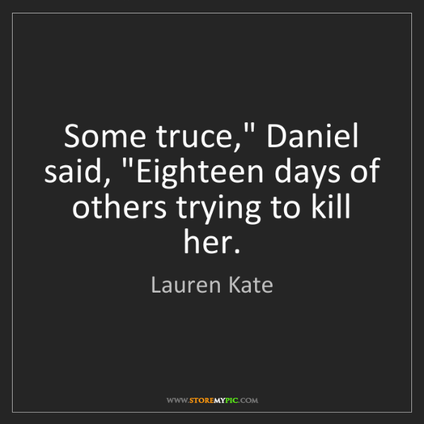 """Lauren Kate: Some truce,"""" Daniel said, """"Eighteen days of others trying..."""