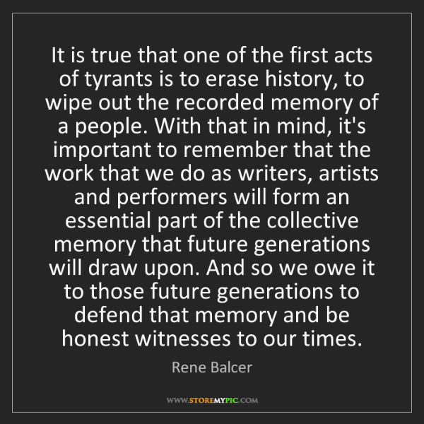 Rene Balcer: It is true that one of the first acts of tyrants is to...
