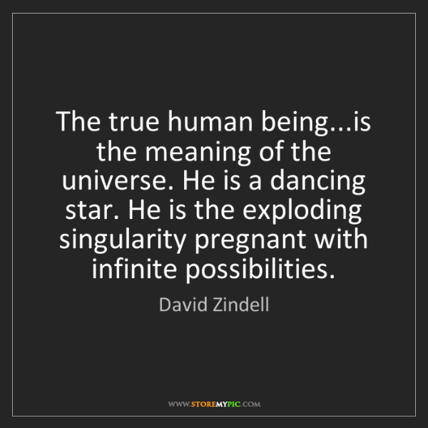 David Zindell: The true human being...is the meaning of the universe....