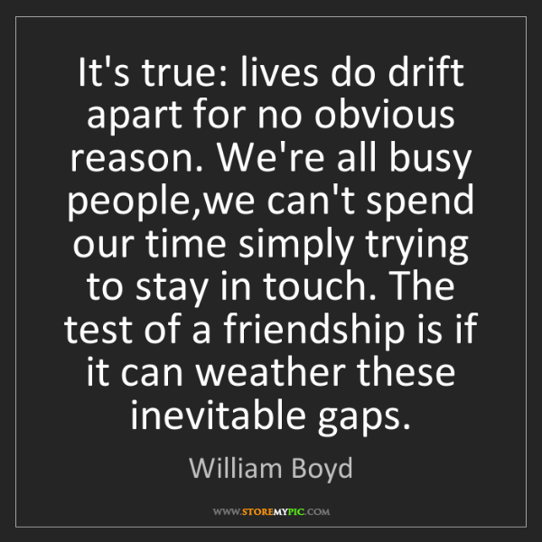 William Boyd: It's true: lives do drift apart for no obvious reason....