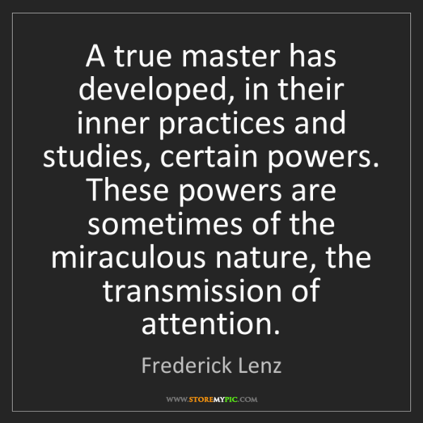 Frederick Lenz: A true master has developed, in their inner practices...