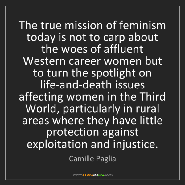 Camille Paglia: The true mission of feminism today is not to carp about...