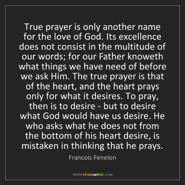 Francois Fenelon: True prayer is only another name for the love of God....