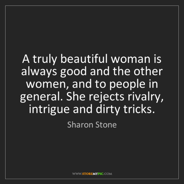 Sharon Stone: A truly beautiful woman is always good and the other...