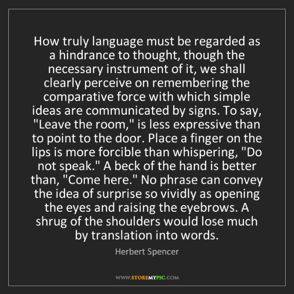 Herbert Spencer: How truly language must be regarded as a hindrance to...