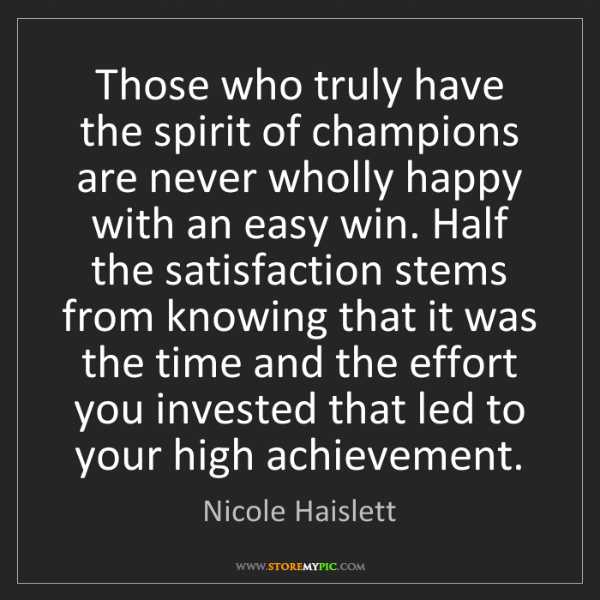 Nicole Haislett: Those who truly have the spirit of champions are never...