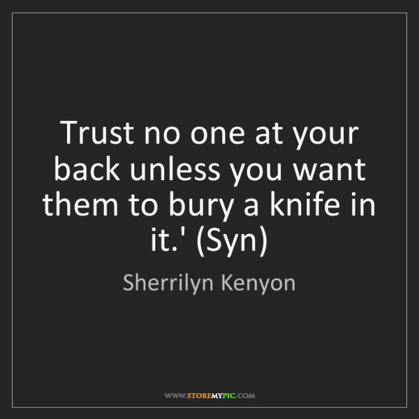 Sherrilyn Kenyon: Trust no one at your back unless you want them to bury...