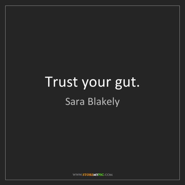 Sara Blakely: Trust your gut.