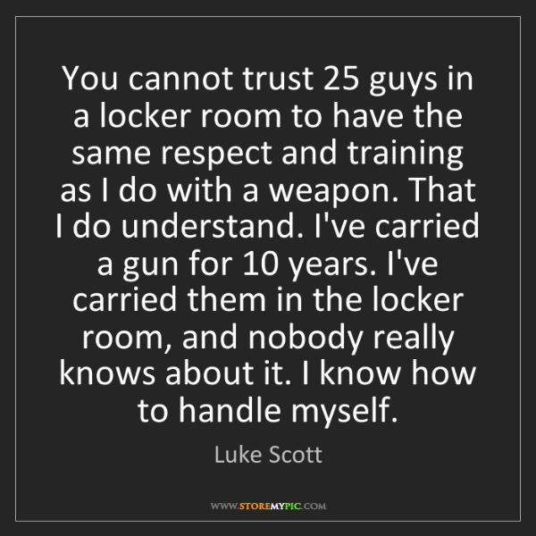 Luke Scott: You cannot trust 25 guys in a locker room to have the...