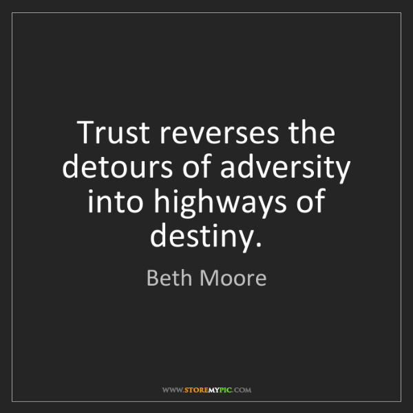 Beth Moore: Trust reverses the detours of adversity into highways...