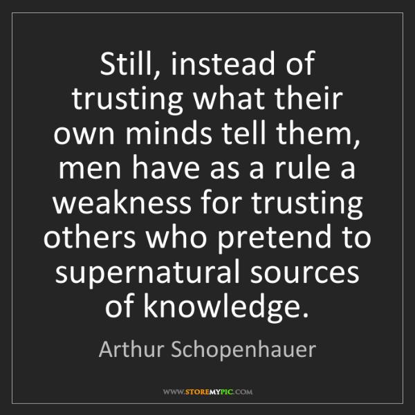 Arthur Schopenhauer: Still, instead of trusting what their own minds tell...