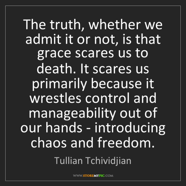 Tullian Tchividjian: The truth, whether we admit it or not, is that grace...