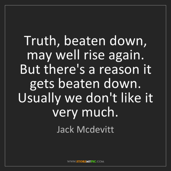 Jack Mcdevitt: Truth, beaten down, may well rise again. But there's...