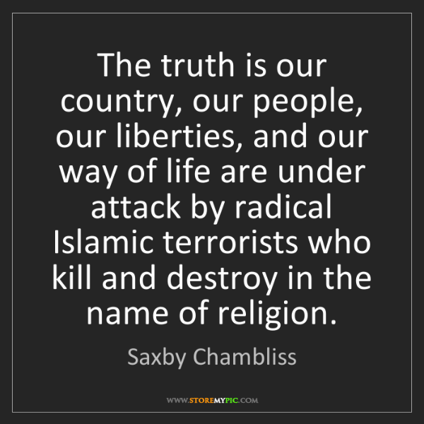 Saxby Chambliss: The truth is our country, our people, our liberties,...