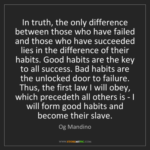 Og Mandino: In truth, the only difference between those who have...
