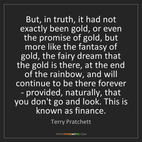 Terry Pratchett: But, in truth, it had not exactly been gold, or even...
