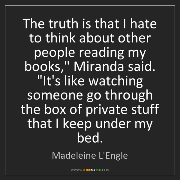 Madeleine L'Engle: The truth is that I hate to think about other people...