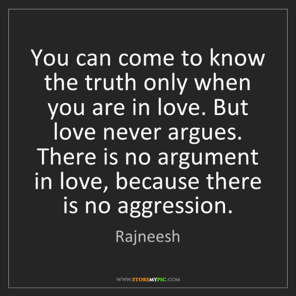 Rajneesh: You can come to know the truth only when you are in love....