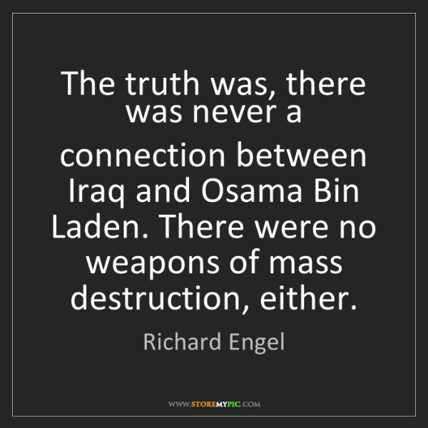 Richard Engel: The truth was, there was never a connection between Iraq...