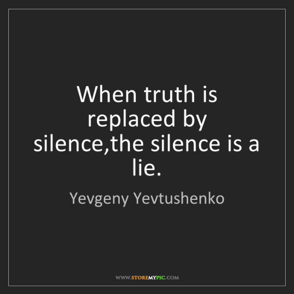 Yevgeny Yevtushenko When Truth Is Replaced By Silencethe Silence