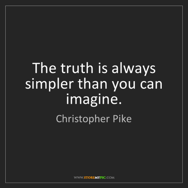 Christopher Pike: The truth is always simpler than you can imagine.