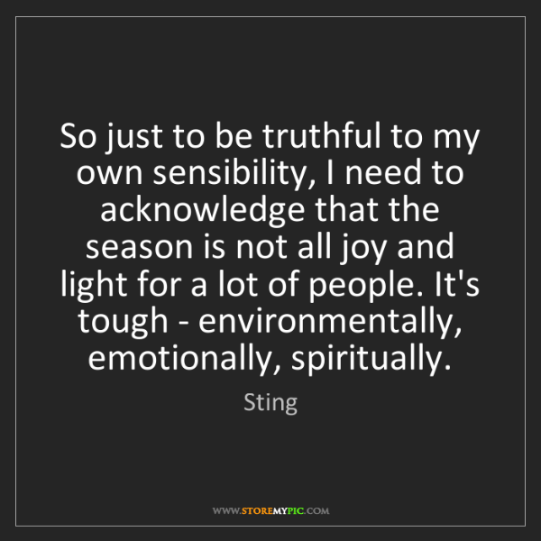 Sting: So just to be truthful to my own sensibility, I need...