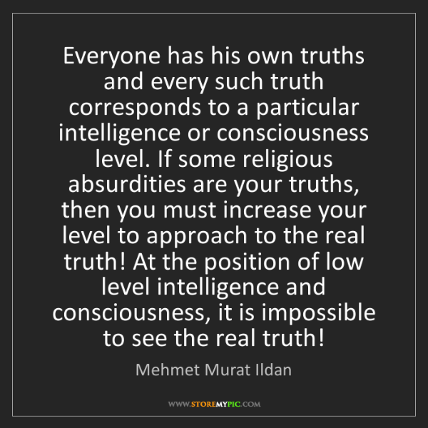 Mehmet Murat Ildan: Everyone has his own truths and every such truth corresponds...