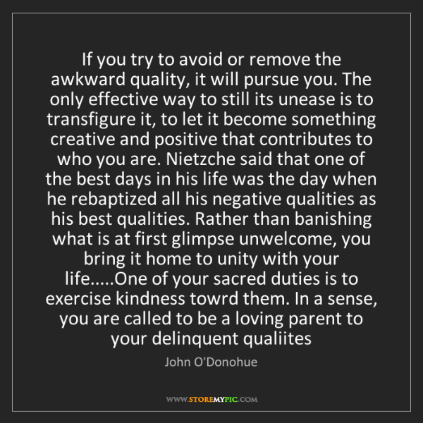 John O'Donohue: If you try to avoid or remove the awkward quality, it...