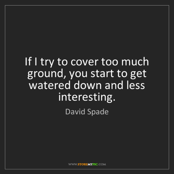 David Spade: If I try to cover too much ground, you start to get watered...